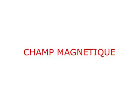 CHAMP MAGNETIQUE.