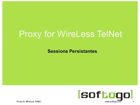 1Proxy for WireLess TelNet www.softogo.com WireLess TelNet Click to edit Master title style Sessions Persistantes Proxy for WireLess TelNet.