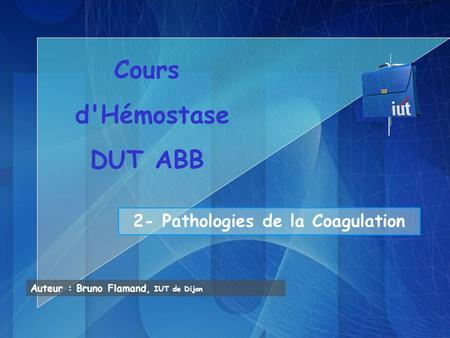 2- Pathologies de la Coagulation