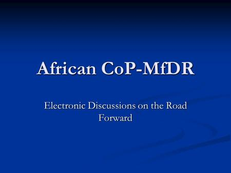African CoP-MfDR Electronic Discussions on the Road Forward.