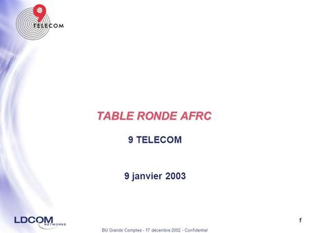BU Grands Comptes - 17 décembre 2002 - Confidentiel 1 TABLE RONDE AFRC 9 TELECOM 9 janvier 2003.