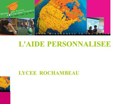 L'AIDE PERSONNALISEE LYCEE ROCHAMBEAU. REORGANISATION DU TEMPS SCOLAIRE - 24 heures d'enseignement obligatoire - Aide personnalisée de 2heures.