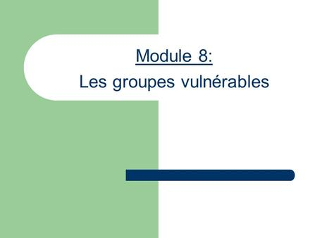 Module 8: Les groupes vulnérables. Institution National (juridique et institutionnel) Enfant Famille Communauté Référent Politique nationale International.