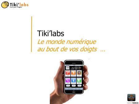 © 2004-2009 Tikilabs sas All rights reserved / strictly internal usage 1 Tikilabs Le monde numérique au bout de vos doigts …