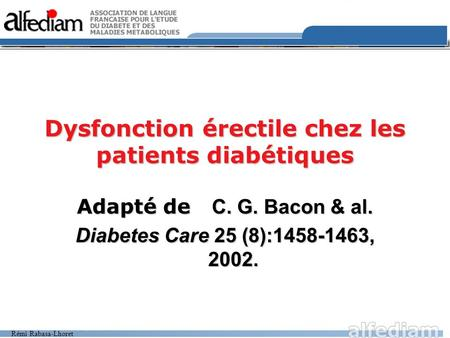 Rémi Rabasa-Lhoret Dysfonction érectile chez les patients diabétiques Adapté de C. G. Bacon & al. Diabetes Care 25 (8):1458-1463, 2002.
