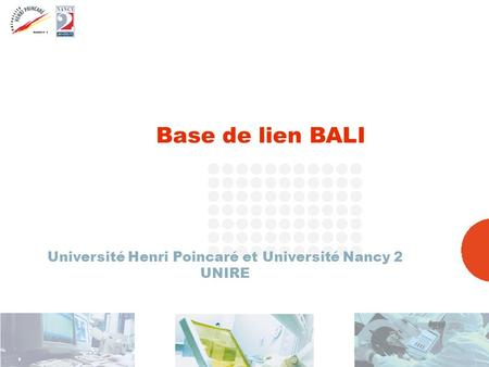 [12 septembre 2005 ] CRI UHP – NANCY2 1 Base de lien BALI Université Henri Poincaré et Université Nancy 2 UNIRE.