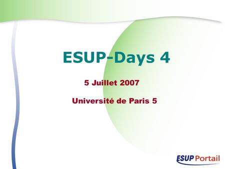 ESUP-Days 4 5 Juillet 2007 Université de Paris 5.