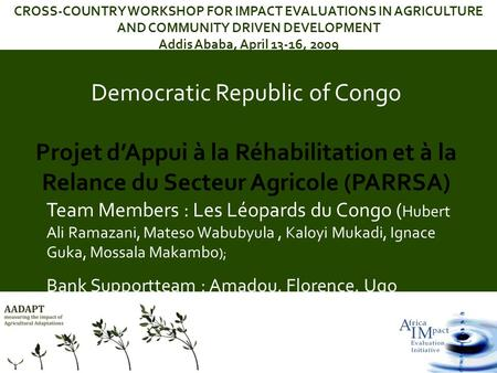 Democratic Republic of Congo Projet dAppui à la Réhabilitation et à la Relance du Secteur Agricole (PARRSA) CROSS-COUNTRY WORKSHOP FOR IMPACT EVALUATIONS.