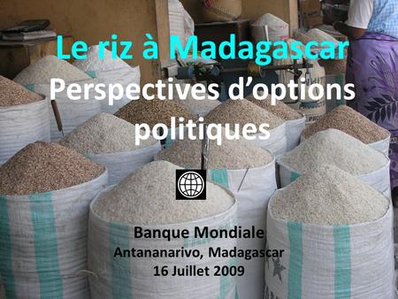 Le riz à Madagascar Perspectives d'options politiques