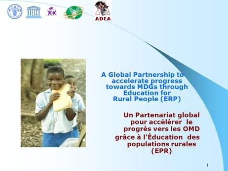 1 Un Partenariat global pour accélérer le progrès vers les OMD grâce à lÉducation des populations rurales (EPR) A Global Partnership to accelerate progress.