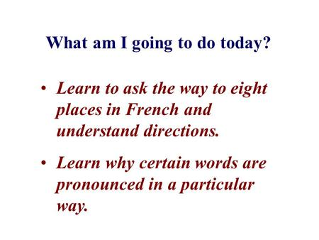 What am I going to do today? Learn to ask the way to eight places in French and understand directions. Learn why certain words are pronounced in a particular.