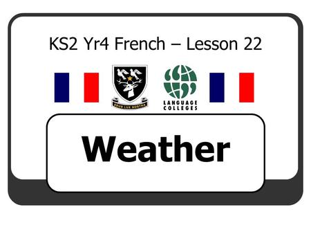 KS2 Yr4 French – Lesson 22 Weather.