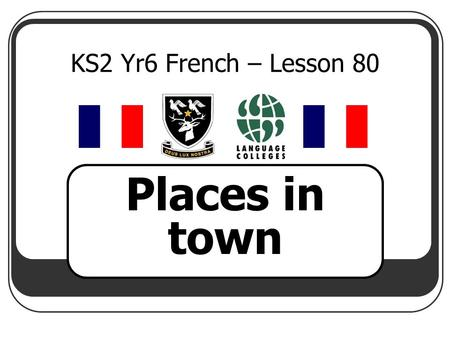 KS2 Yr6 French – Lesson 80 Places in town.
