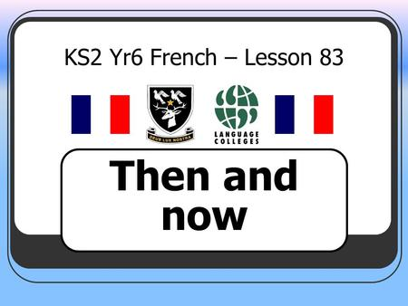 KS2 Yr6 French – Lesson 83 Then and now. LEARNING OBJECTIVE To be able to talk about your town in the present and past.