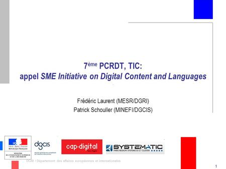 1 DGRI / Département des affaires européennes et internationales 7 ème PCRDT, TIC: appel SME Initiative on Digital Content and Languages Frédéric Laurent.