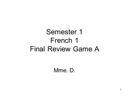 1 Semester 1 French 1 Final Review Game A Mme. D..