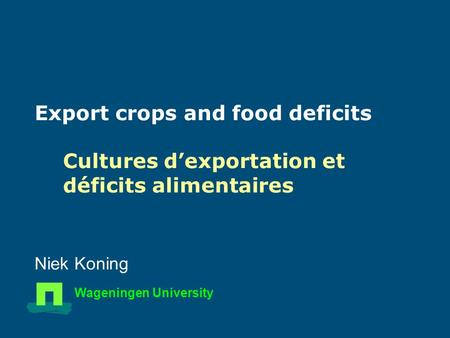 Export crops and food deficits Niek Koning Wageningen University Cultures dexportation et déficits alimentaires.