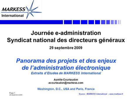 Page 1 29 septembre 2009 Source : MARKESS International – www.markess.fr Washington, D.C., USA and Paris, France Journée e-administration Syndicat national.