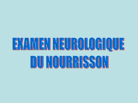 EXAMEN NEUROLOGIQUE DU NOURRISSON.
