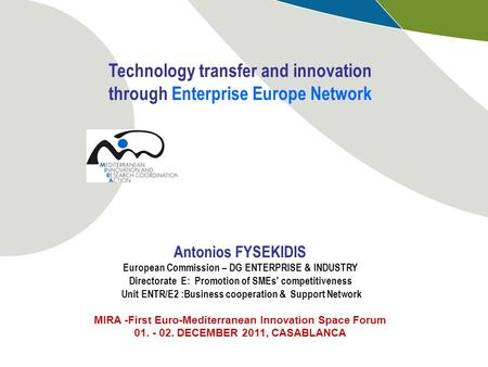 Technology transfer and innovation through Enterprise Europe Network Antonios FYSEKIDIS European Commission – DG ENTERPRISE & INDUSTRY Directorate E: Promotion.
