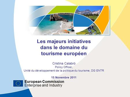 European Commission Enterprise and Industry European Commission Enterprise and Industry Les majeurs initiatives dans le domaine du tourisme européen Cristina.