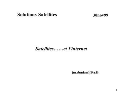 1 Solutions Satellites 30nov99 Satellites……et l'internet