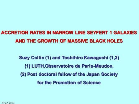 SF2A 2004 ACCRETION RATES IN NARROW LINE SEYFERT 1 GALAXIES AND THE GROWTH OF MASSIVE BLACK HOLES Suzy Collin (1) and Toshihiro Kawaguchi (1,2) (1) LUTH,Observatoire.