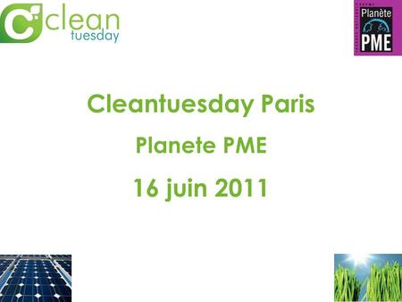 Cleantuesday Paris Planete PME 16 juin 2011. 16H – 18H: 8 leaders des Cleantech face à vous: Amir Eldad (USA): Boston Venture Cleantech Days Noveol :