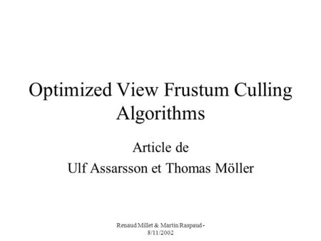 Renaud Millet & Martin Raspaud - 8/11/2002 Optimized View Frustum Culling Algorithms Article de Ulf Assarsson et Thomas Möller.