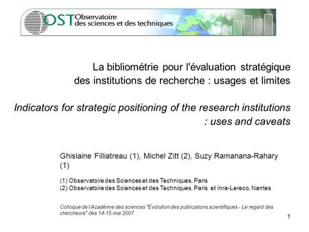 1 La bibliométrie pour l'évaluation stratégique des institutions de recherche : usages et limites Indicators for strategic positioning of the research.
