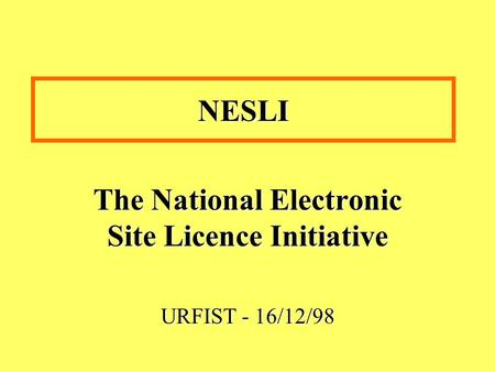NESLI The National Electronic Site Licence Initiative URFIST - 16/12/98.