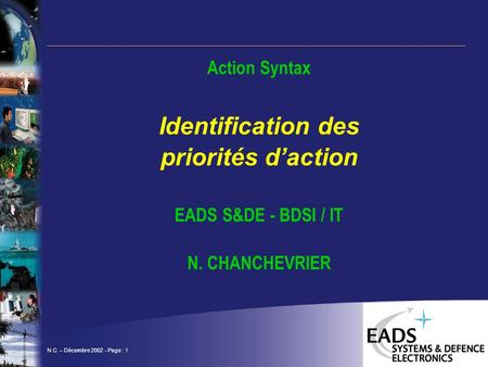 N.C. – Décembre 2002 - Page : 1 Action Syntax Identification des priorités daction EADS S&DE - BDSI / IT N. CHANCHEVRIER.