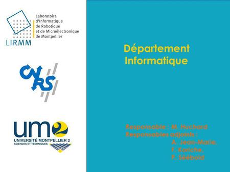 Département Informatique Responsable :M. Huchard Responsables adjoints : A. Jean-Marie, F. Koriche, P. Séébold.