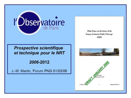 Prospective scientifique et technique pour le NRT 2006-2012 J.-M. Martin, Forum PNG 01/03/06 DRAFT JANUARY 2006.