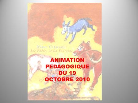 ANIMATION PEDAGOGIQUE DU 19 OCTOBRE 2010