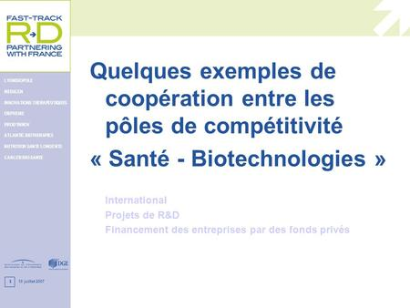 10 juillet 2007 LYONBIOPOLE MEDICEN INNOVATIONS THERAPEUTIQUES ORPHEME PRODINNOV ATLANTIC BIOTHERAPIES NUTRITION SANTE LONGEVITE CANCER BIO-SANTE 1 Quelques.