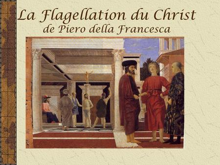 La Flagellation du Christ de Piero della Francesca