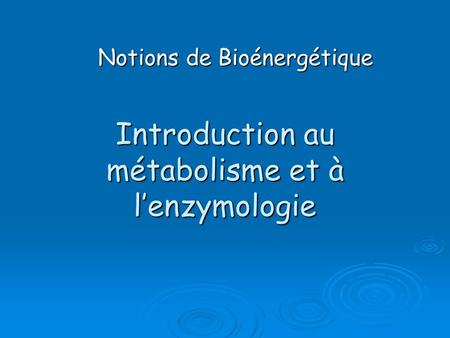 Introduction au métabolisme et à l'enzymologie