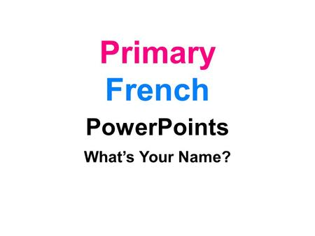 Primary French PowerPoints What's Your Name?.