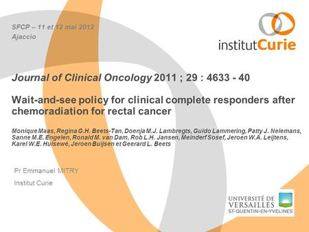 SFCP – 11 et 12 mai 2012 Ajaccio Journal of Clinical Oncology 2011 ; 29 : 4633 - 40 Wait-and-see policy for clinical complete responders after chemoradiation.