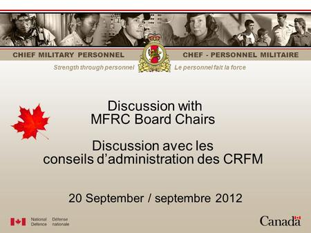 CHIEF MILITARY PERSONNEL CHEF - PERSONNEL MILITAIRE Strength through personnelLe personnel fait la force 20 September / septembre 2012 Discussion with.