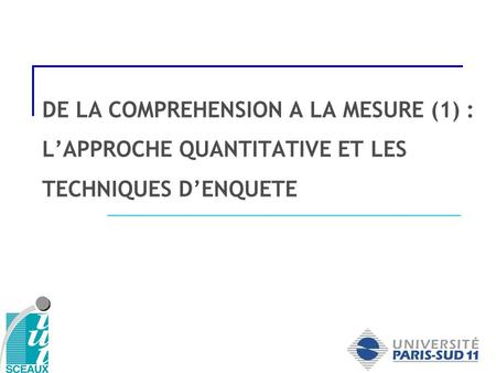 DE LA COMPREHENSION A LA MESURE (1) : LAPPROCHE QUANTITATIVE ET LES TECHNIQUES DENQUETE.