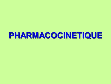 PHARMACOCINETIQUE.