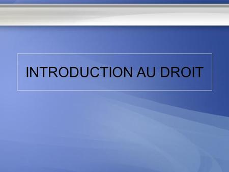 INTRODUCTION AU DROIT.