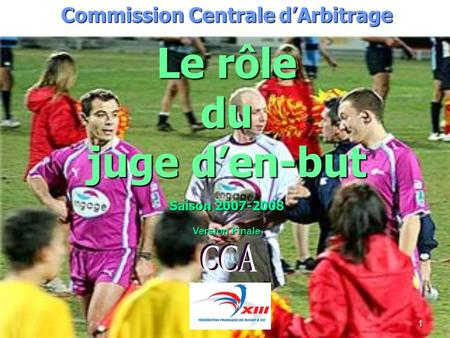 1 Commission Centrale dArbitrage Le rôle du juge den-but Saison 2007-2008 Version Finale.