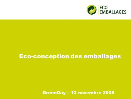 Eco-conception des emballages GreenDay – 13 novembre 2008.