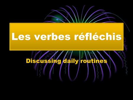 Les verbes réfléchis Discussing daily routines. What is a reflexive verb? Many verbs begin with se. These are called reflexive verbs. se réveiller (to.
