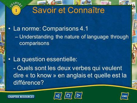 1 Savoir et Connaître La norme: Comparisons 4.1 –Understanding the nature of language through comparisons La question essentielle: - Quels sont les deux.