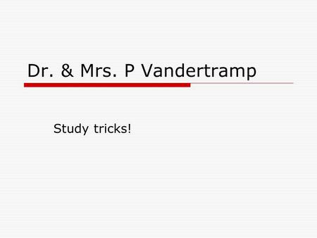Dr. & Mrs. P Vandertramp Study tricks!.