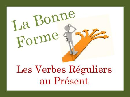 La Bonne Forme Les Verbes Réguliers au Présent. La Bonne Forme Set-Up and Play: This is a great activity to get students saying complete sentences with.
